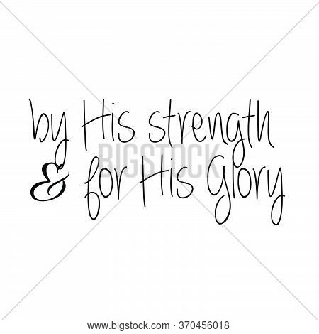 By His Strength And For His Glory, Christian Faith, Typography For Print Or Use As Poster, Card, Fly
