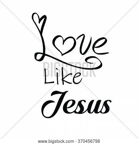 Love Like Jesus, Christian Faith, Typography For Print Or Use As Poster, Card, Flyer Or T Shirt