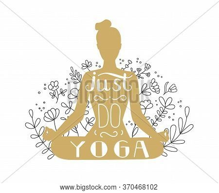 Just Do Yoga. Vector Illustration On Yoga With Lettering. Woman Meditating In The Lotus Position. Go