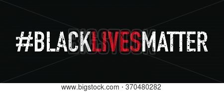 Black Lives Matter Typography,protest Banner About Human Right Of Black People In U.s. America.