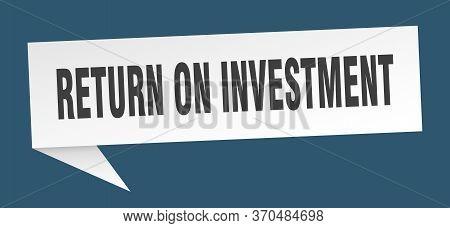 Return On Investment Speech Bubble. Return On Investment Ribbon Sign. Return On Investment Banner