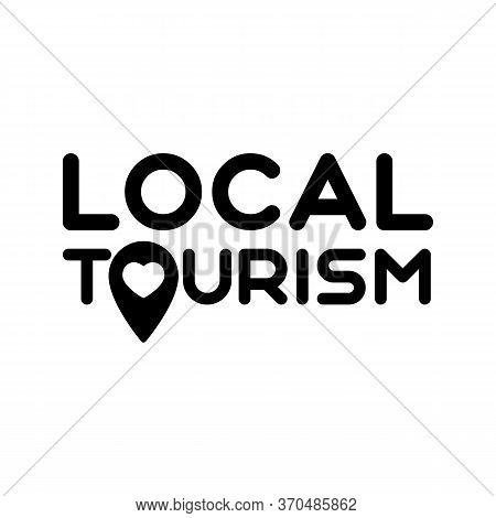 Local Tourism. Symbol Of Local Tourism. Template For Poster, Banner, Signboard, Web, Card, Sticker.