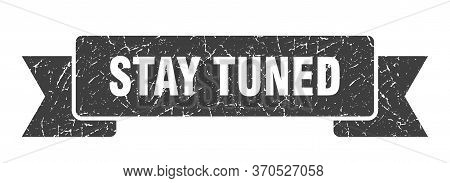 Stay Tuned Grunge Ribbon. Stay Tuned Sign. Stay Tuned Banner