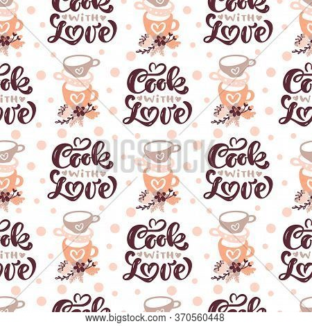 Seamless Pattern With Cooking Tools And Calligraphy Text Cook With Love. Backdrop With Kitchen Utens