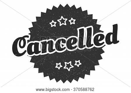 Cancelled Sign. Cancelled Round Vintage Retro Label. Cancelled