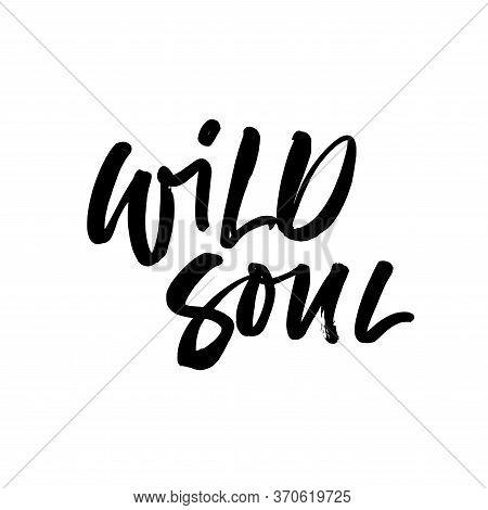 Wild Soul Ink Pen Vector Lettering. Youth Slogan, Trendy Phrase Handwritten Calligraphy. T Shirt Dec