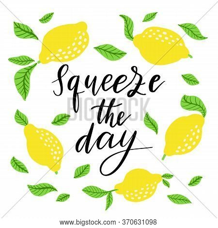 Squeeze The Day - Vector Lettering Quote. Hand Drawn Calligraphy Quote With Frame Of Lemons And Leav