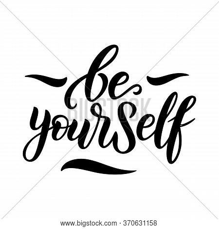 Be Yourself - Vector Quote. Be Yourself Positive Motivation Quote For Poster, Card, T-shirt Print.