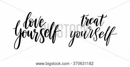 Love Yourself, Treat- Vector Quote. Love Yourself Positive Motivation Quote Set For Poster, T-shirt