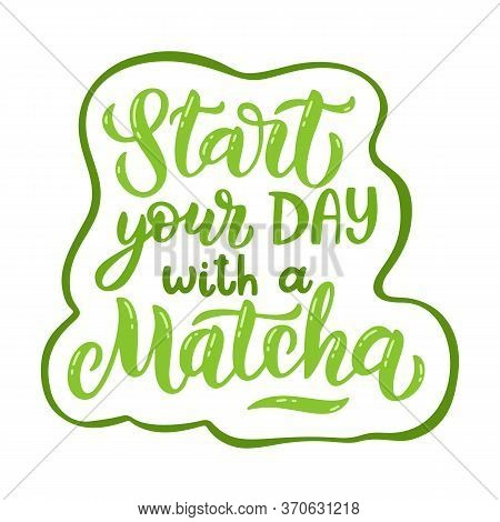 Matcha Green Tea Quote Isolated On White Background. Matcha Hand Drawn Lettering
