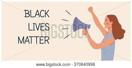 Banner With Caucasian Woman Protesting And Holding Megaphone, Other Hand Fist Raised Up. Black Lives