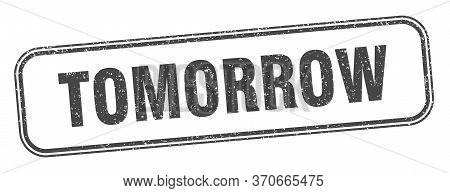 Tomorrow Stamp. Tomorrow Square Grunge Sign. Label
