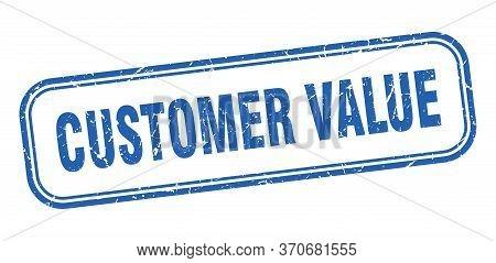 Customer Value Stamp. Customer Value Square Grunge Blue Sign