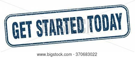 Get Started Today Stamp. Get Started Today Square Grunge Sign. Label