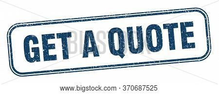 Get A Quote Stamp. Get A Quote Square Grunge Sign. Label