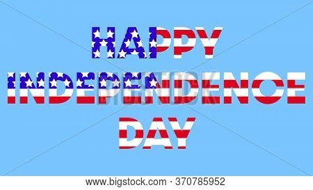 Happy Independence Day In American Style. Patriotic Illustration. American National Holiday - Indepe