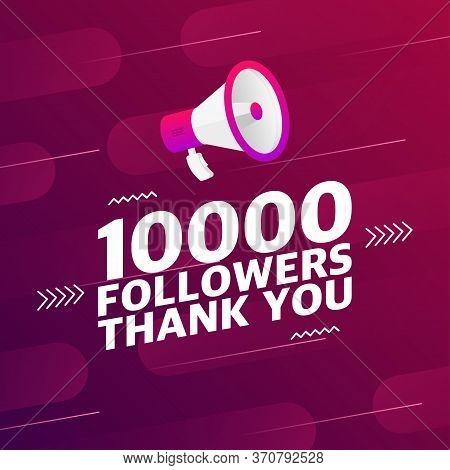 Megaphone With 10000 Followers Banner. Congratulations Thank You 10k Follower Design Template On Des