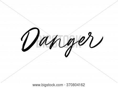 Danger Ink Brush Vector Lettering. Threat Warning Message, Caution Notice Handwritten Calligraphy. N