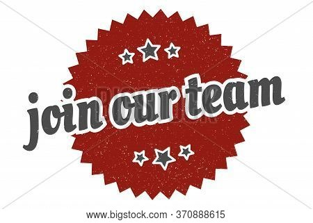 Join Our Team Sign. Join Our Team Round Vintage Retro Label. Join Our Team