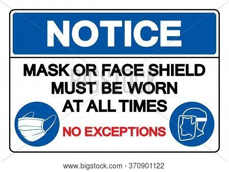 Notice Mask Or Face Shield Must Be Worn At All Time No Exceptions Symbol Sign ,vector Illustration,