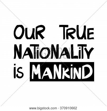 Our True Nationality Is Mankind. Quote About Human Rights. Lettering In Modern Scandinavian Style. I