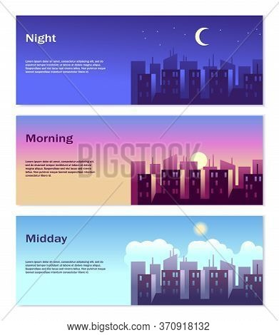 Different Time Of Day Banners. Good Morning, Good Afternoon, Good Night Vector Illustration Of City
