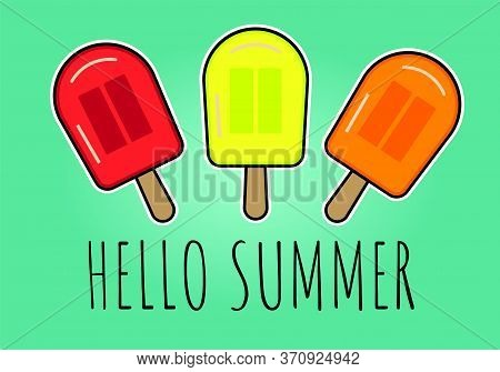 Hello Summer Fruit Flavour Ice Lolly Popsicles With Text. Bright Colour Vector Cartoon