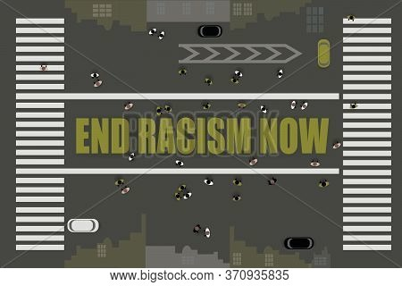 End Racism Now Printed In Large Letters, Painted  By Community On Different Streets Of The Usa, Top