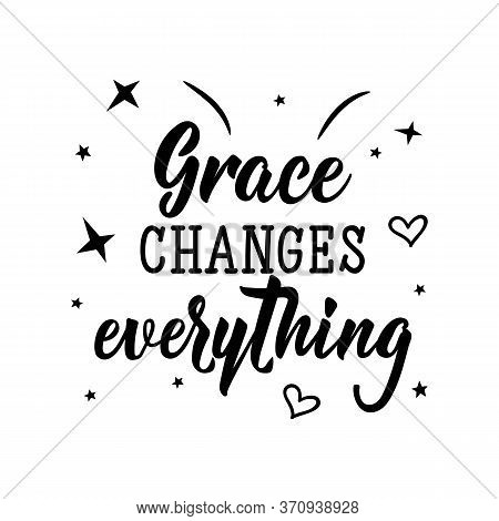 Grace Changes Everything. Lettering. Can Be Used For Prints Bags, T-shirts, Posters, Cards. Calligra