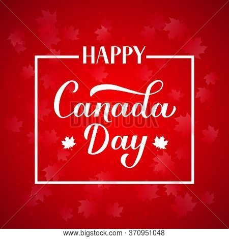 Happy Canada Day Typography Poster. Calligraphy Hand Lettering With Maple Leaves On Red Background.