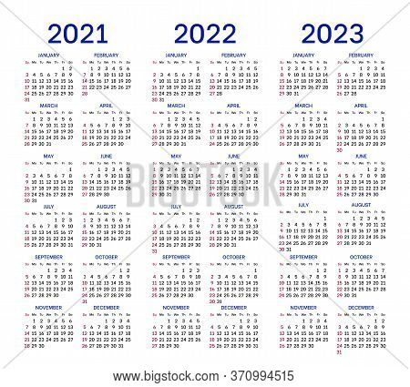 Calendar Layouts Set For 2021, 2022 And 2023 Years. English Template With Basic Grid On White Backgr