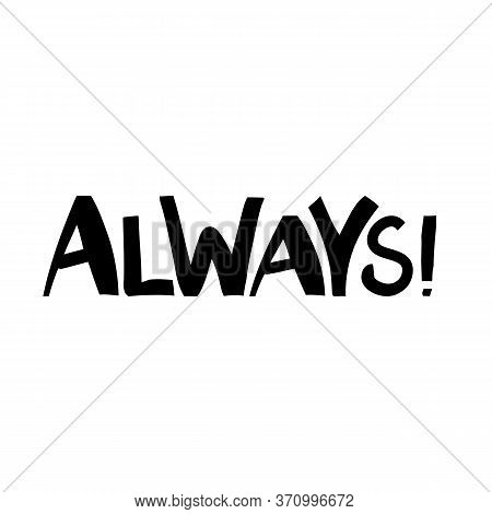 Always. Motivation Quote. Cute Hand Drawn Lettering In Modern Scandinavian Style. Isolated On White