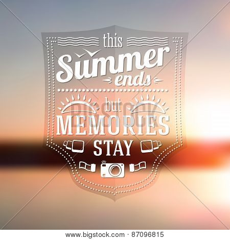 Summer ends but memories stay typographic message on the late summer sunshine background. Vector