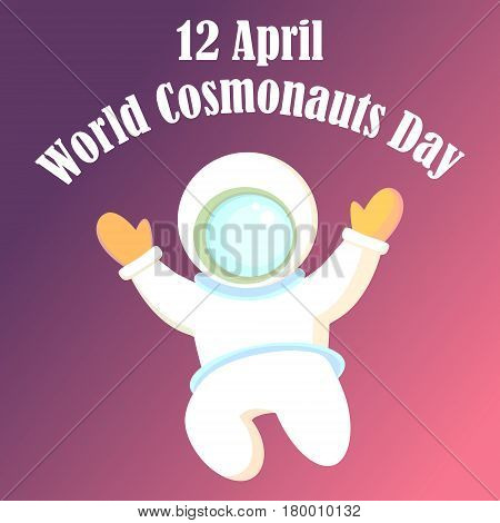 Poster banner card for the world cosmonauts day. The astronaut in a white diving suit and a large helmet. In weightlessness in outer space.