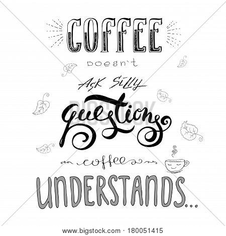 Coffee Doesn't Ask Silly Questions,coffee Understand.
