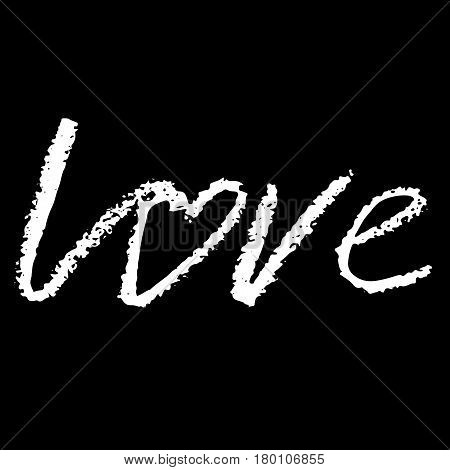 Love. Hand Drawn Romantic Phrase. Chalk Texture Illustration. Chalk Calligraphy. Romantic Valentines