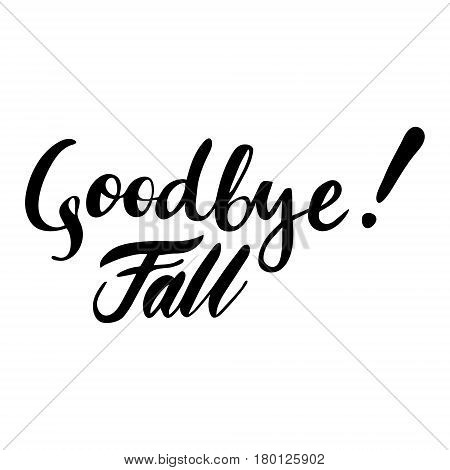 Card with phrase Goodbye Fall. Vector isolated illustration: brush calligraphy, hand lettering. Inspirational typography poster. For calendar, postcard, label and decor