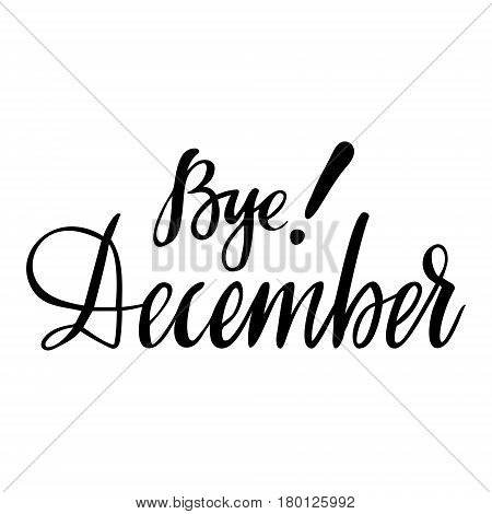 Winter card with phrase Bye December. Vector isolated illustration: brush calligraphy, hand lettering. Inspirational typography poster. For calendar, postcard, label and decor