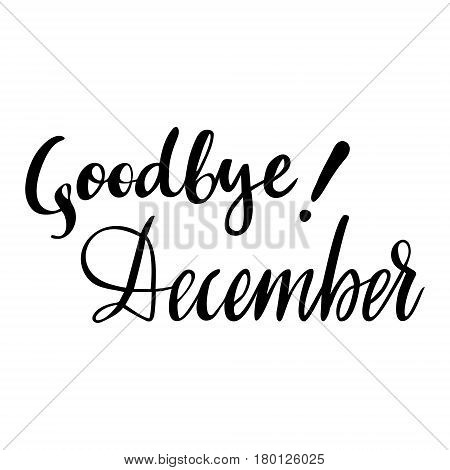Winter card with phrase Goodbye December. Vector isolated illustration: brush calligraphy, hand lettering. Inspirational typography poster. For calendar, postcard, label and decor