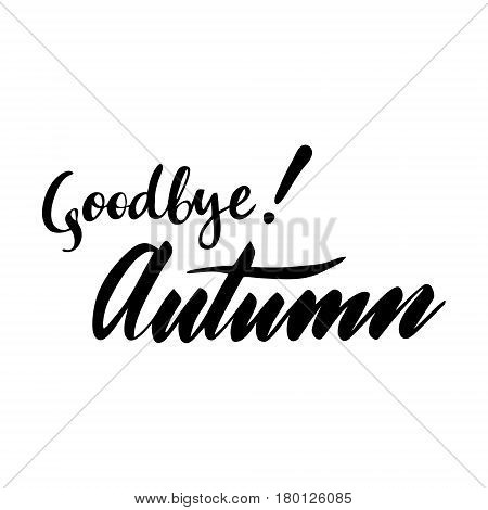 Card with phrase Goodbye autumn. Vector isolated illustration: brush calligraphy, hand lettering. Inspirational typography poster. For calendar, postcard, label and decor