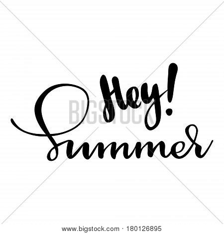 Greeting card with phrase Hey summer. Vector isolated illustration: brush calligraphy, hand lettering. Inspirational typography poster. For calendar, postcard, label and decor