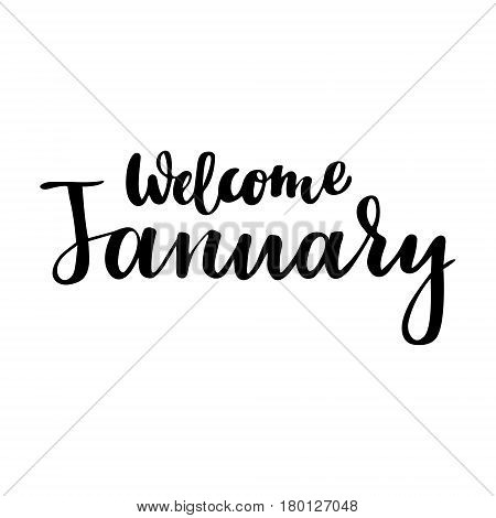 Winter greeting card with phrase Welcome January. Vector isolated illustration: brush calligraphy, hand lettering. Inspirational typography poster. For calendar, postcard, label and decor