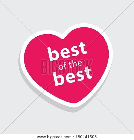 patch heart, with the inscription the best of the best. Suitable for the promotional product, emblem, sticker. Vector illustration isolated from background