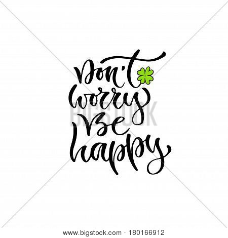 Modern vector lettering. Inspirational hand lettered quote for wall poster. Printable calligraphy phrase. T-shirt print design. Dont worry be happy.