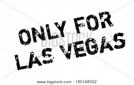 Only For Las Vegas rubber stamp. Grunge design with dust scratches. Effects can be easily removed for a clean, crisp look. Color is easily changed.