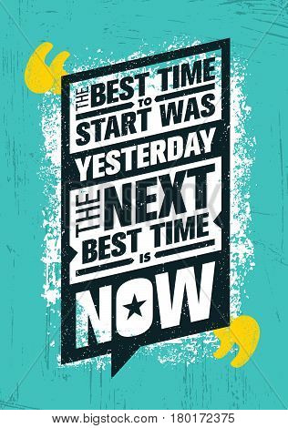 The Best Time To Start Was Yesterday. The Next Best Time Is Now. Inspiring Creative Motivation Quote Template. Vector Typography Banner Design Concept On Grunge Texture Rough Background