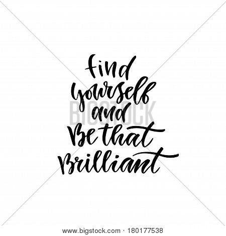 Modern vector lettering. Inspirational hand lettered quote for wall poster. Printable calligraphy phrase. T-shirt print design. Find yourself and be that brilliant.