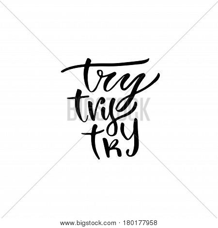 Modern vector lettering. Inspirational hand lettered quote for wall poster. Printable calligraphy phrase. T-shirt print design. Try try try.