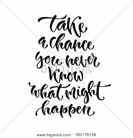 Modern vector lettering. Inspirational hand lettered quote for wall poster. Printable calligraphy phrase. T-shirt print design. Take a chance you never know what might happen.