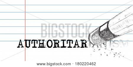 A pencil with an eraser erases the word authoritarianism. Laconic poster on Authoritarianism.